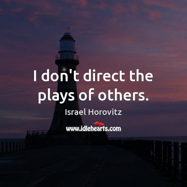 Picture Quote by Israel Horovitz