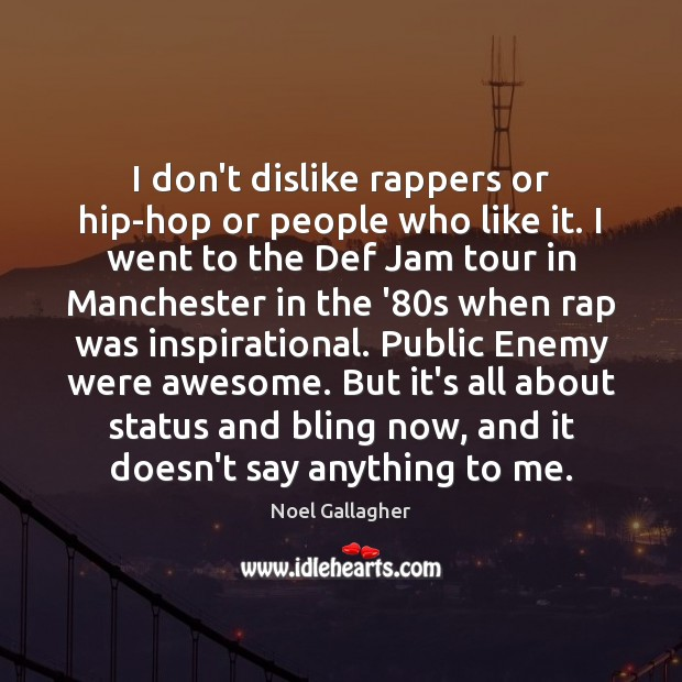 I don't dislike rappers or hip-hop or people who like it. I Image