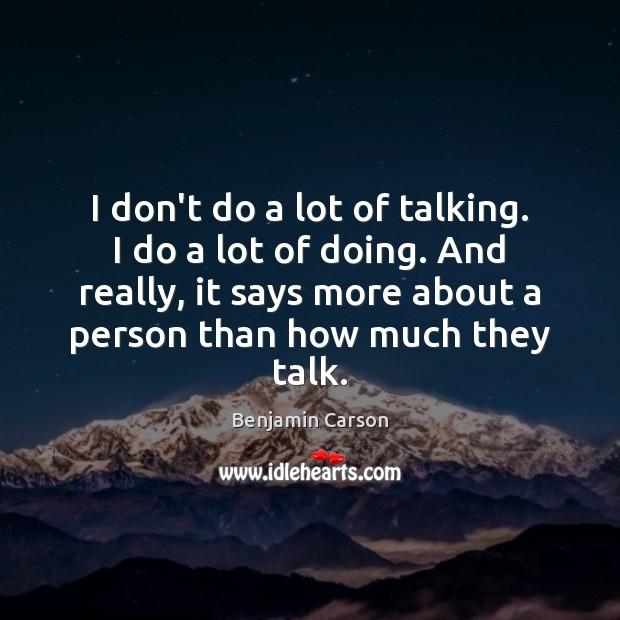 I don't do a lot of talking. I do a lot of Benjamin Carson Picture Quote