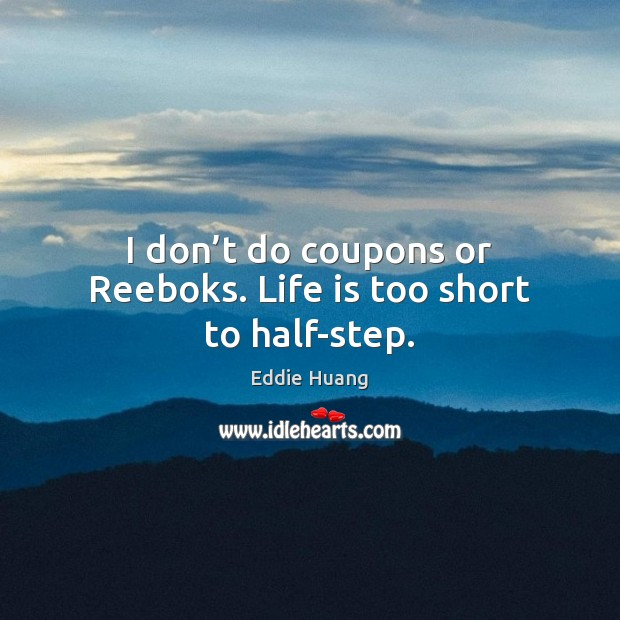 I don't do coupons or Reeboks. Life is too short to half-step. Eddie Huang Picture Quote