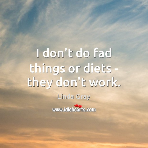 I don't do fad things or diets – they don't work. Image
