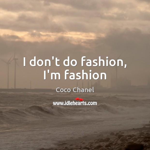 I don't do fashion, I'm fashion Coco Chanel Picture Quote
