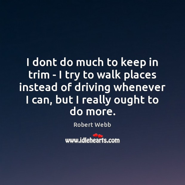 I dont do much to keep in trim – I try to Driving Quotes Image