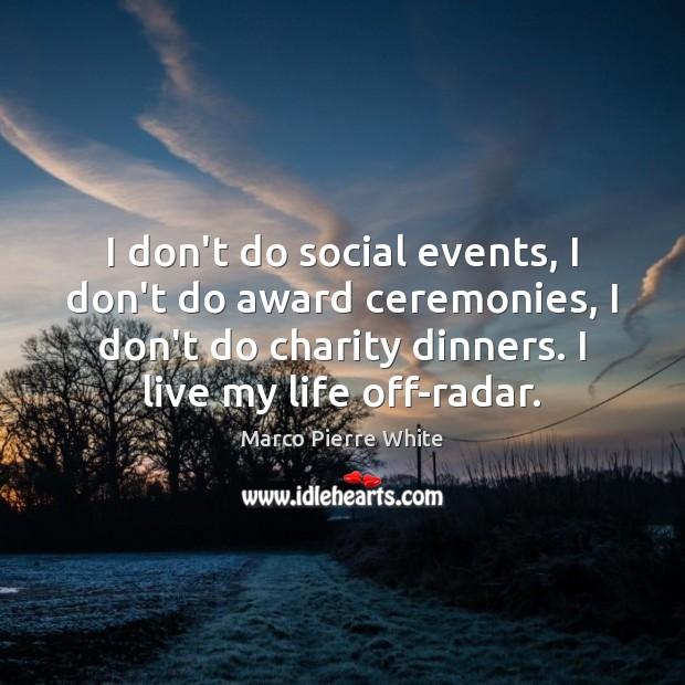 Image, I don't do social events, I don't do award ceremonies, I don't