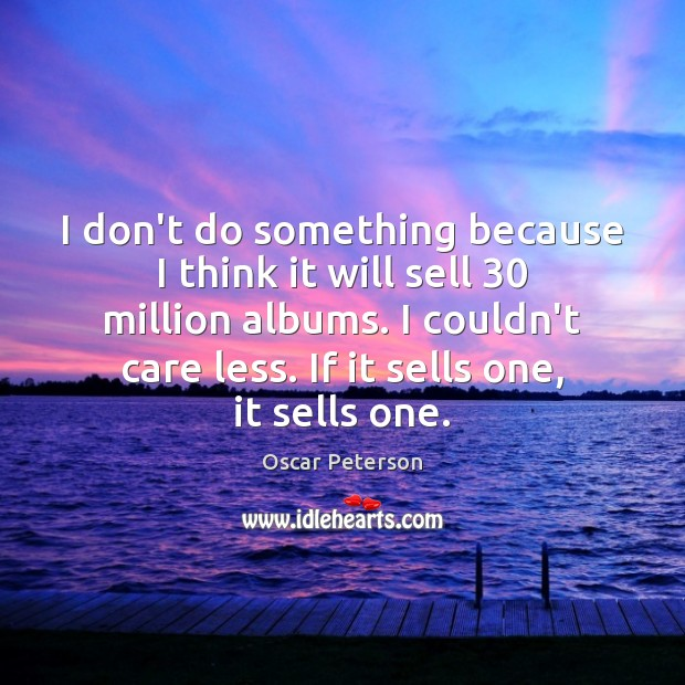 I don't do something because I think it will sell 30 million albums. Image