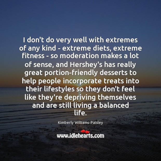 I don't do very well with extremes of any kind – extreme Fitness Quotes Image