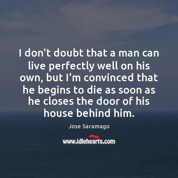 Image, I don't doubt that a man can live perfectly well on his