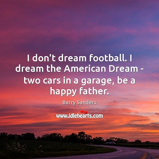 Image, I don't dream football. I dream the American Dream – two cars