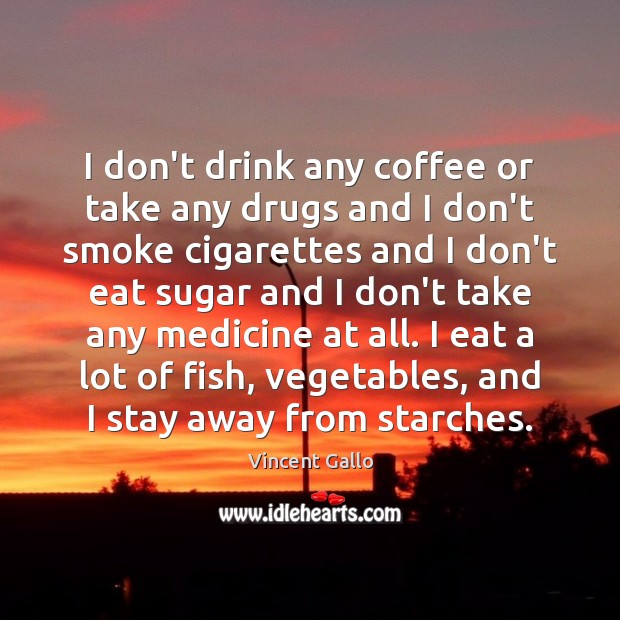 Image, I don't drink any coffee or take any drugs and I don't