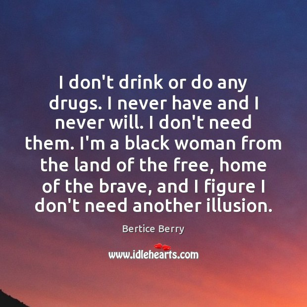 Image, I don't drink or do any drugs. I never have and I
