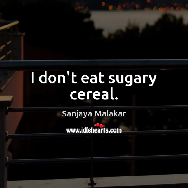 I don't eat sugary cereal. Image