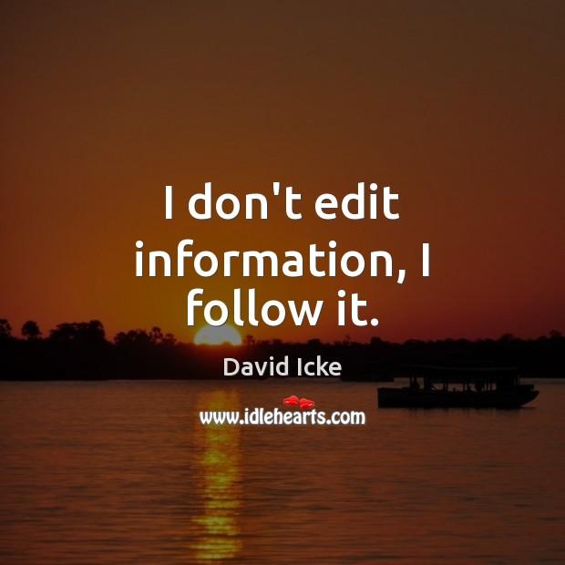 I don't edit information, I follow it. Image