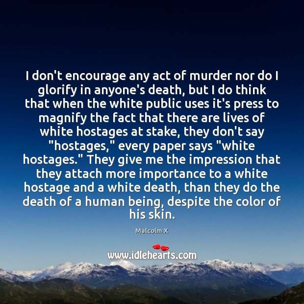 I don't encourage any act of murder nor do I glorify in Malcolm X Picture Quote