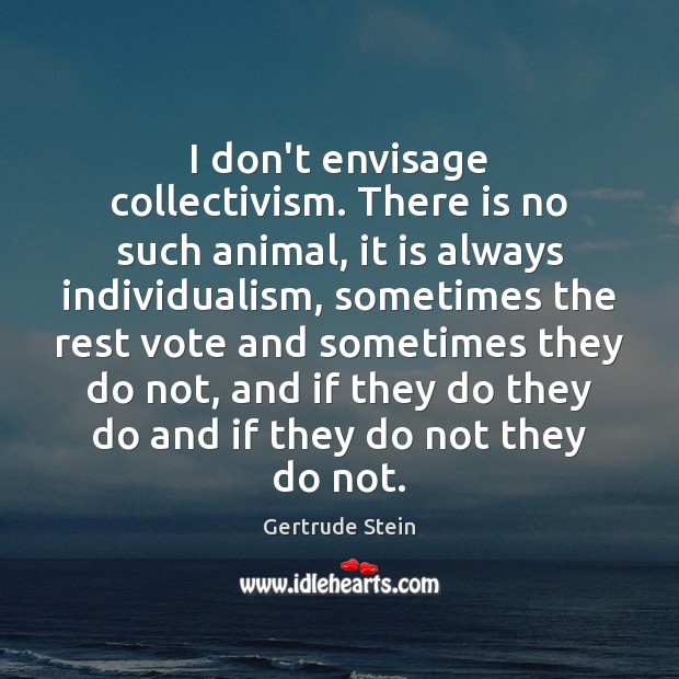 Image, I don't envisage collectivism. There is no such animal, it is always