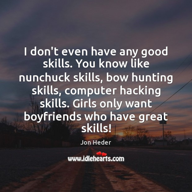 I don't even have any good skills. You know like nunchuck skills, Jon Heder Picture Quote