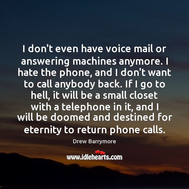 I don't even have voice mail or answering machines anymore. I hate Drew Barrymore Picture Quote