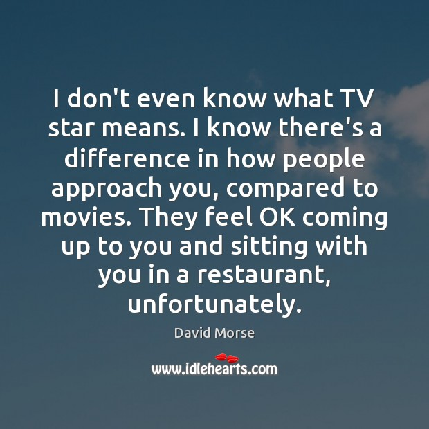 I don't even know what TV star means. I know there's a Image