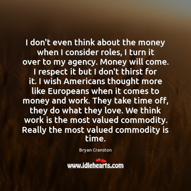 I don't even think about the money when I consider roles, I Work Quotes Image