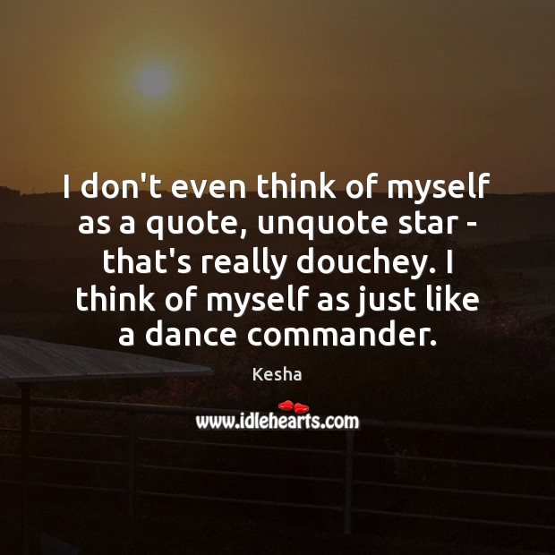 I don't even think of myself as a quote, unquote star – Image
