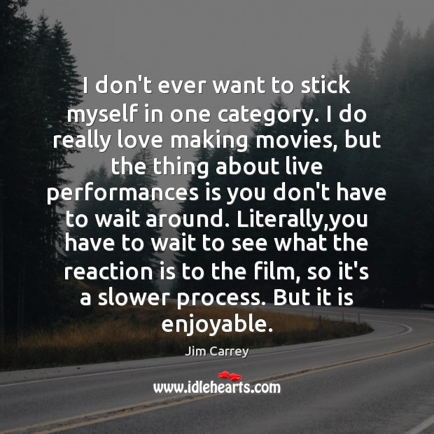 I don't ever want to stick myself in one category. I do Making Love Quotes Image