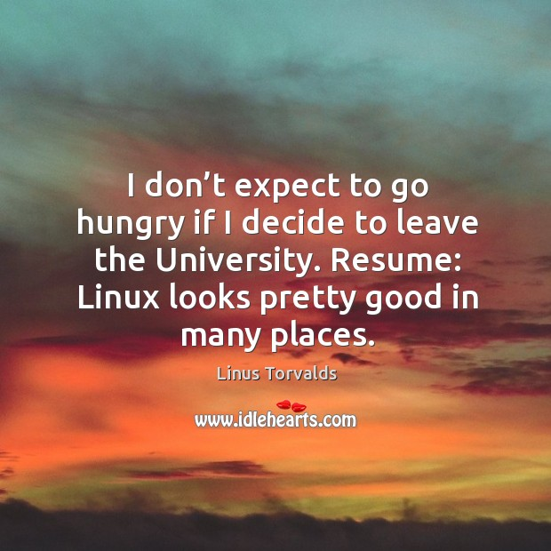 I don't expect to go hungry if I decide to leave the university. Image