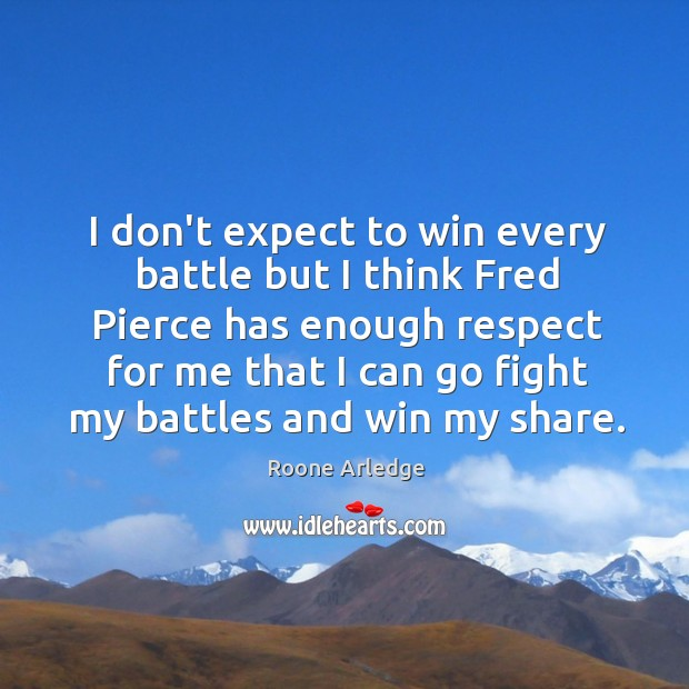 I don't expect to win every battle but I think Fred Pierce Image