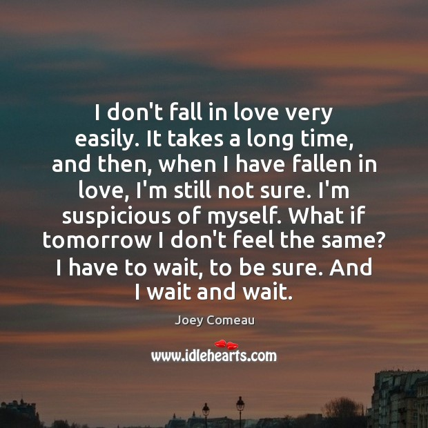I don't fall in love very easily. It takes a long time, Image