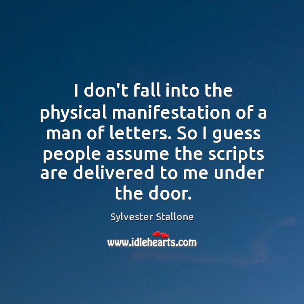 I don't fall into the physical manifestation of a man of letters. Image