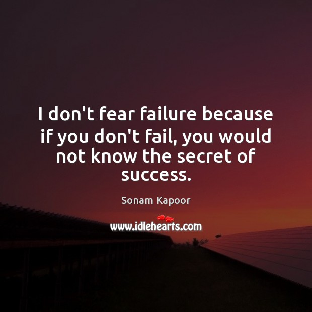 I don't fear failure because if you don't fail, you would not know the secret of success. Secret Quotes Image