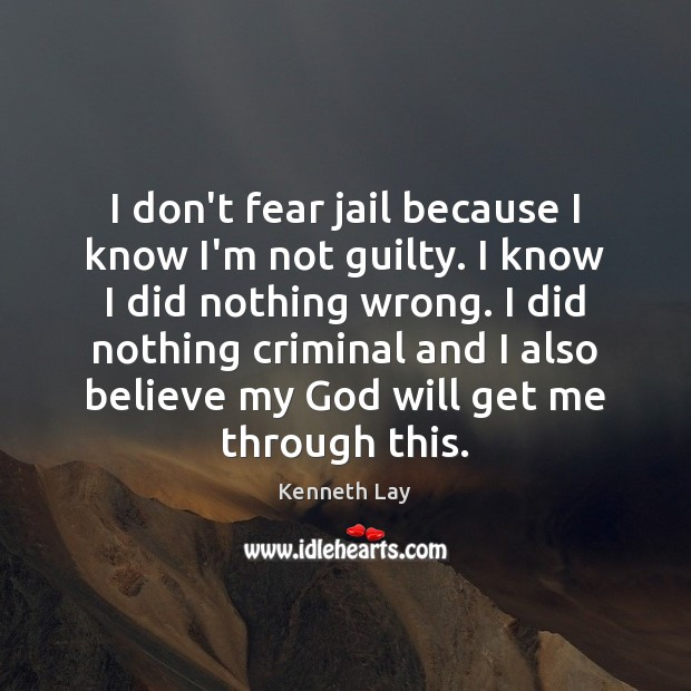 I don't fear jail because I know I'm not guilty. I know Guilty Quotes Image