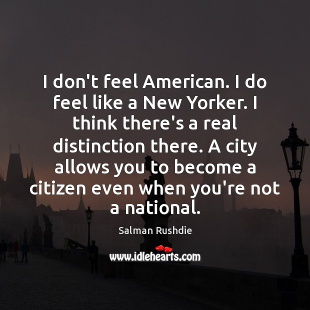 I don't feel American. I do feel like a New Yorker. I Image