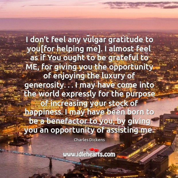 Image, I don't feel any vulgar gratitude to you[for helping me]. I