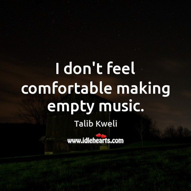 I don't feel comfortable making empty music. Image