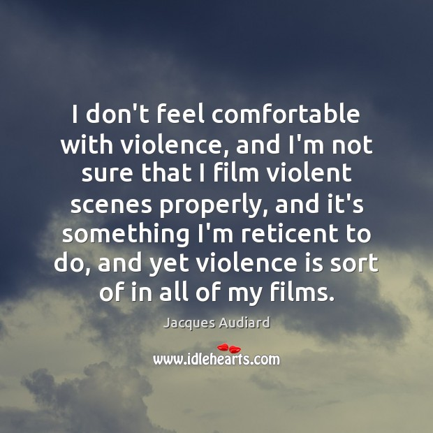 I don't feel comfortable with violence, and I'm not sure that I Image