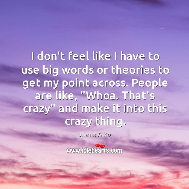 I don't feel like I have to use big words or theories Jhene Aiko Picture Quote