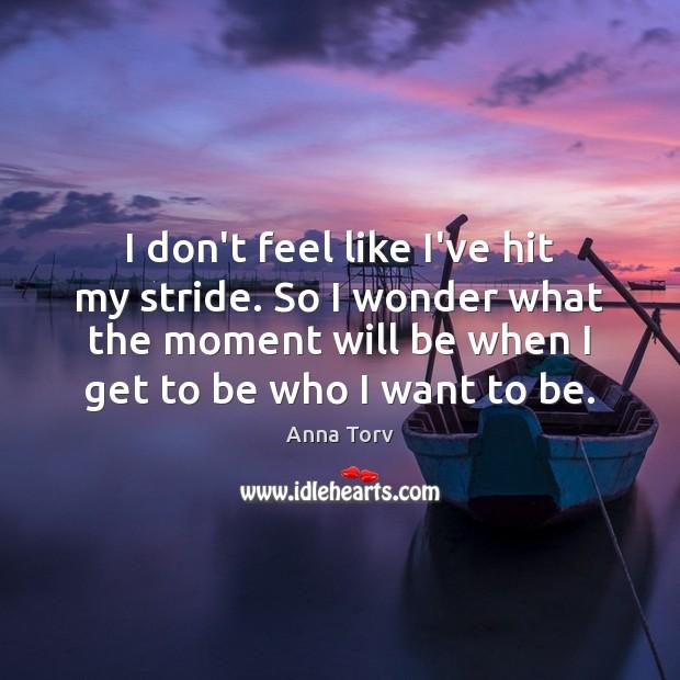 I don't feel like I've hit my stride. So I wonder what Image