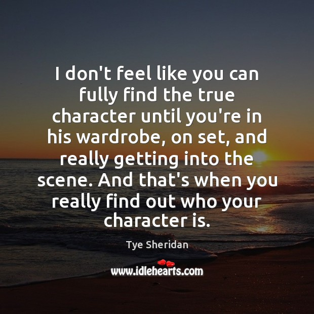 I don't feel like you can fully find the true character until Character Quotes Image