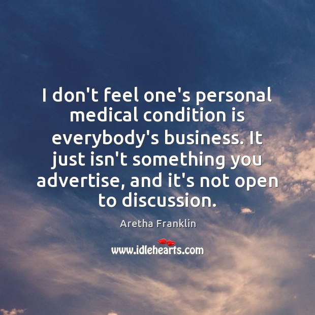 I don't feel one's personal medical condition is everybody's business. It just Image
