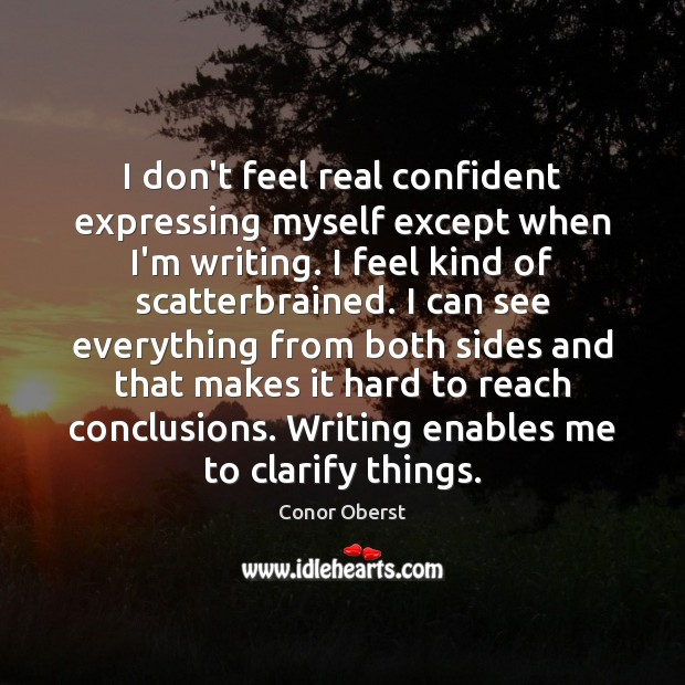 I don't feel real confident expressing myself except when I'm writing. I Conor Oberst Picture Quote