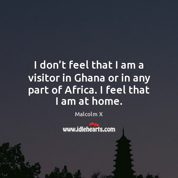 Image, I don't feel that I am a visitor in Ghana or