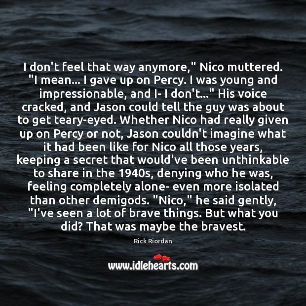 """I don't feel that way anymore,"""" Nico muttered. """"I mean… I gave Rick Riordan Picture Quote"""