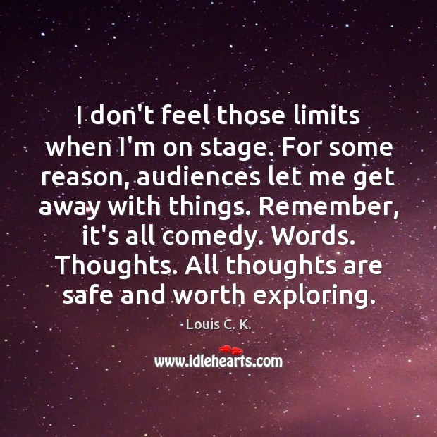 I don't feel those limits when I'm on stage. For some reason, Image