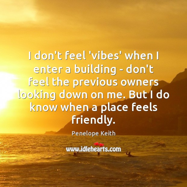 I don't feel 'vibes' when I enter a building – don't feel Image
