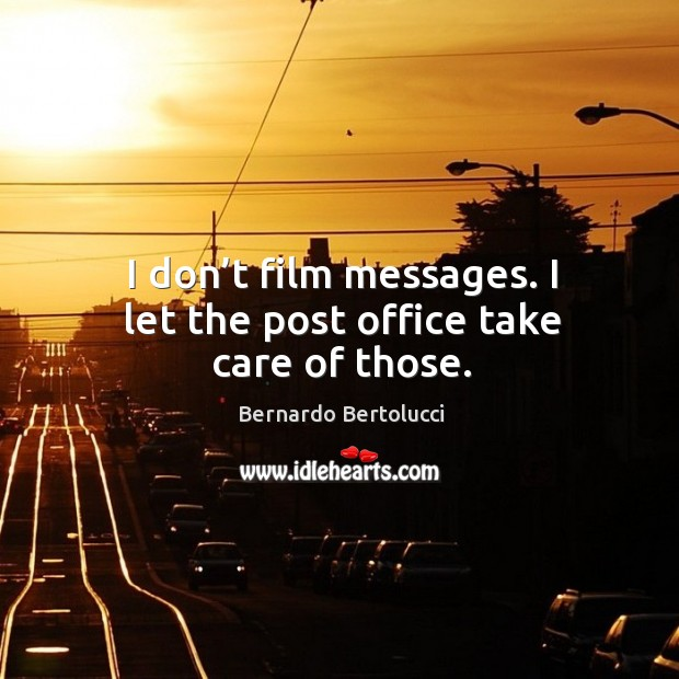 I don't film messages. I let the post office take care of those. Image