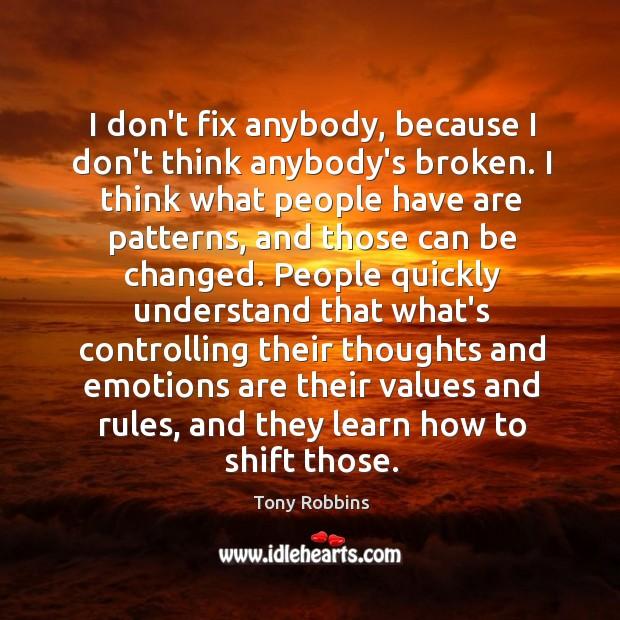 Image, I don't fix anybody, because I don't think anybody's broken. I think