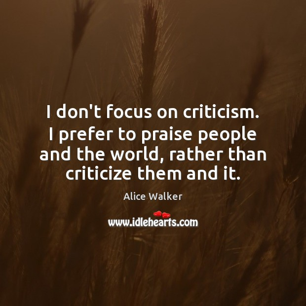 I don't focus on criticism. I prefer to praise people and the Image