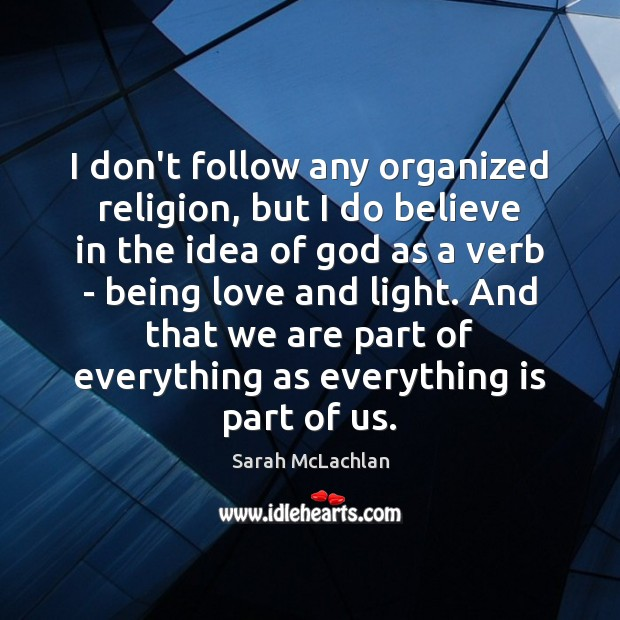 I don't follow any organized religion, but I do believe in the Image