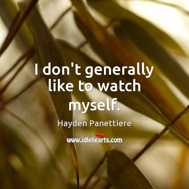 I don't generally like to watch myself. Image