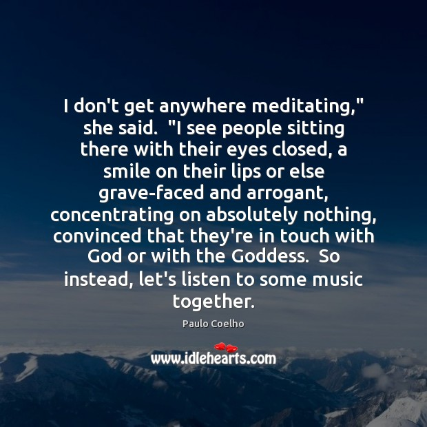 """I don't get anywhere meditating,"""" she said.  """"I see people sitting there Image"""