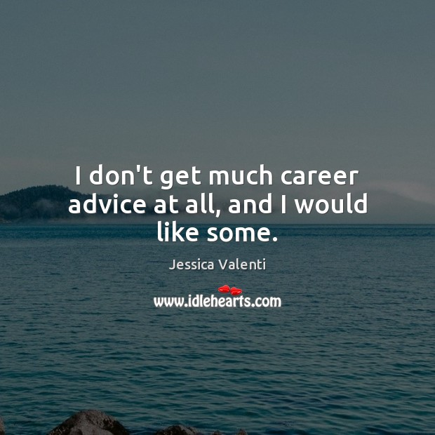 I don't get much career advice at all, and I would like some. Image